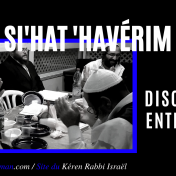 « SI'HAT 'HAVÉRIM » – DISCUSSIONS ENTRE AMIS – « Ouman / Paris / Jérusalem etc »